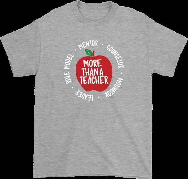 "Grey t-shirt that reads ""More than a teacher."""