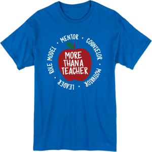 "Blue t-shirt that reads ""More than a teacher."""