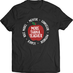 "T-shirt that says ""More than a teacher."""
